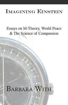 Imagining Einstein: Essays on M-Theory, World Peace & the Science of Compassion (Paperback)