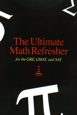 The Ultimate Math Refresher: Fot the GRE, GMAT, and SAT (Paperback)