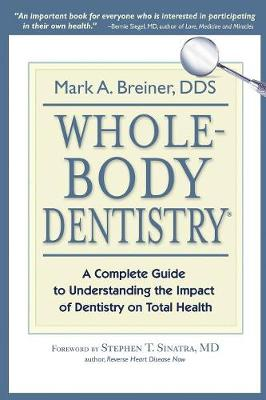 Whole-Body Dentistry(r): A Complete Guide to Understanding the Impact of Dentistry on Total Health (Paperback)