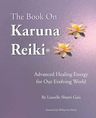 The Book on Karuna Reiki: Advanced Healing Energy for Our Evolving World (Paperback)