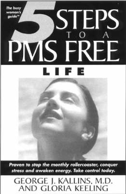 5 Steps to a PMS Free Life: Proven to Stop the Monthly Rollercoaster, Conquer Stress and Awaken Energy - Take Control Today (Paperback)