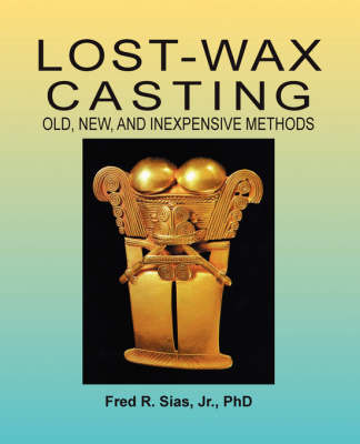 Lost-Wax Casting: Old, New, and Inexpensive Methods (Paperback)