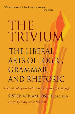 Trivium: The Liberal Arts of Logic, Grammar & Rhetoric (Paperback)
