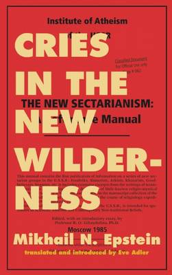 Cries in the New Wilderness: From the Files of the Moscow Institute of Atheism (Hardback)