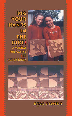Dig Your Hands in the Dirt: A Manual for Making Art Out of Earth (Paperback)