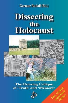 Dissecting the Holocaust: The Growing Critique of 'Truth' and 'Memory' - Holocaust Handbook 1 (Paperback)