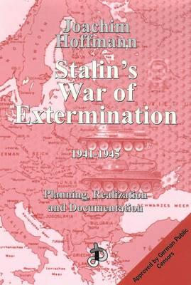 Stalin's War of Extermination 1941-1945: Planning Realization and Documentation (Hardback)