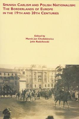 Spanish Carlism and Polish Nationalism: The Borderlands of Europe in the 19th and 20th Centuries (Paperback)