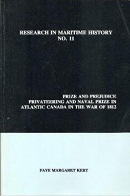 Prize and Prejudice: Privateering and Naval Prize in Atlantic Canada in the War of 1812 - Research in Maritime History 11 (Paperback)