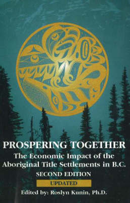 Prospering Together: The Economic Impact of the Aboriginal Title Settlements in BC: Second Edition (Paperback)