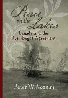 Peace on the Lakes: Canada and the Rush-Bagot Agreement (Hardback)