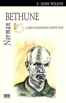 Norman Bethune: A Life of Passionate Conviction (Paperback)