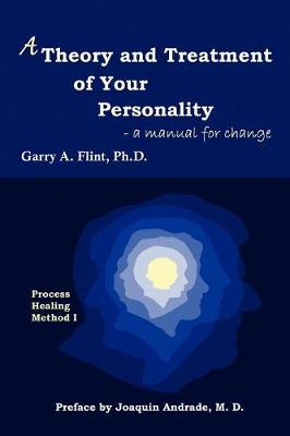 A Theory and Treatment of Your Personality: A Manual for Change (Paperback)
