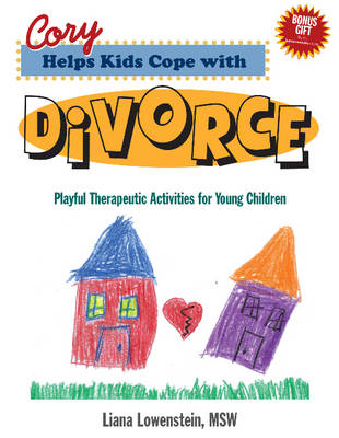 Cory Helps Kids Cope with Divorce: Playful Therapeutic Activities for Young Children (Paperback)