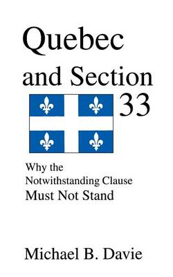 Quebec and Section 33: Why the Notwithstanding Clause Must Not Stand (Paperback)