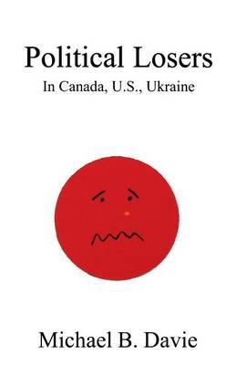Political Losers: in Canada, US, Ukraine (Paperback)