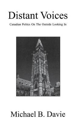Distant Voices: Canadian Politics on the Outside Looking In (Paperback)
