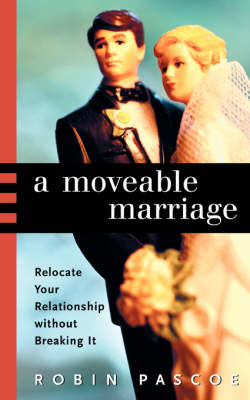 A Moveable Marriage: Relocate Your Relationship Without Breaking It (Paperback)