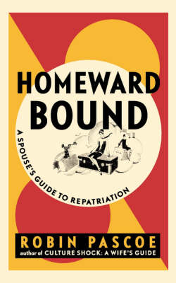 Homeward Bound: A Spouse's Guide to Repatriation (Paperback)