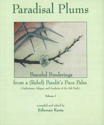 Paradisal Plums -- Peaceful Ponderings from a (Rebel) Pandit's Puce Palm, Volume 1: Aphorisms, Adages, & Analects of Sri Adi Dadi (Hardback)