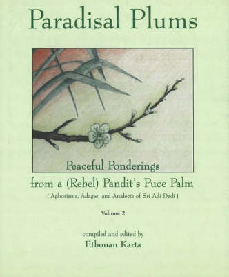 Paradisal Plums -- Peaceful Ponderings from a (Rebel) Pandit's Puce Palm, Volume 2: Aphorisms, Adages, & Analects of Sri Adi Dadi (Hardback)