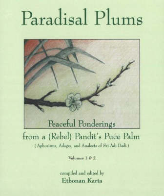 Paradisal Plums -- Peaceful Ponderings from a (Rebel) Pandit's Puce Palm, Volumes 1 & 2: Aphorisms, Adages, & Analects of Sri Adi Dadi (Hardback)