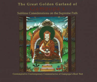 Great Golden Garland of Gampopa's Sublime Considerations on the Supreme Path: Contemplative Contemporary Commentaries of Gampopa's Root Text (Hardback)