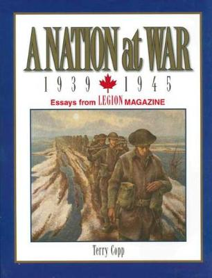 A Nation at War, 1939-1945: Essays from Legion Magazine (Paperback)