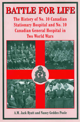 Battle for Life: The History of No. 10 Canadian Stationary Hospital and No. 10 Canadian General Hospital in Two World Wars (Paperback)