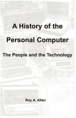 A History of the Personal Computer: The People and the Technology (Paperback)