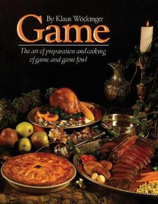 Game: The Art of Preparation and Cooking Game and Gamfowl (Paperback)