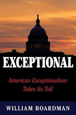 Exceptional: American Exceptionalism Takes Its Toll (Paperback)