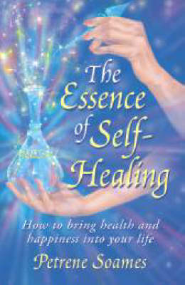 Essence of Self-healing: How to Bring Health and Happiness into Your Life (Paperback)