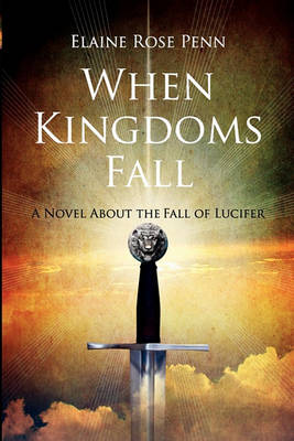 When Kingdoms Fall: A Novel about the Fall of Lucifer (Paperback)