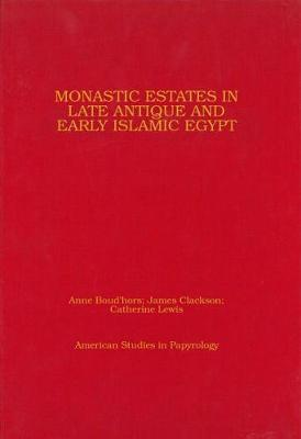 Monastic Estates in Late Antique and Early Islamic Egypt: Ostraca, Papyri, and Studies in Honour of Sarah Clackson - American Studies in Papyrology 46 (Hardback)