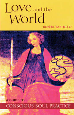Love and the World: A Guide to Conscious Soul Practice (Paperback)