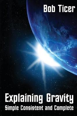 Explaining Gravity: Simple Consistent and Complete (Paperback)