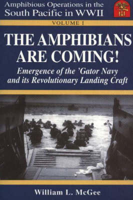 The Amphibians are Coming!: Emergence of the 'Gator Navy and Its Revolutionary Landing Craft (Paperback)