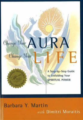 Change Your Aura, Change Your Life: A Step-by-Step Guide to Unfolding Your Spiritual Power (Paperback)