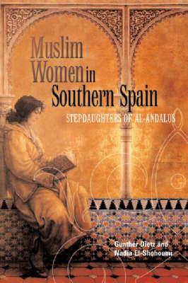Muslim Women in Southern Spain: Stepdaughters of Al-Andalus (Paperback)