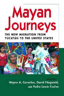 Mayan Journeys: The New Migration from Yucatan to the United States (Hardback)