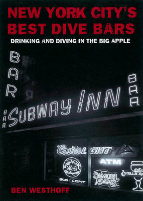 New York City's Best Dive Bars: Drinking and Diving in the Five Boroughs (Paperback)