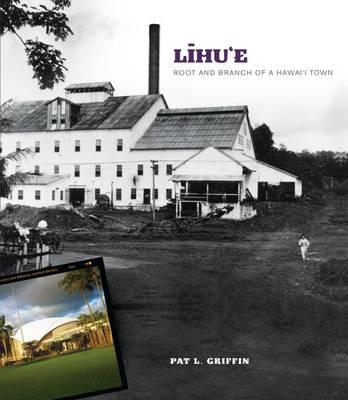 Lihu'e: Root and Branch of a Hawai'I Town (Hardback)
