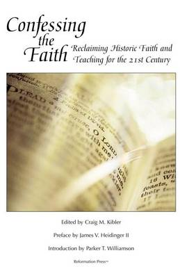 Confessing the Faith: Reclaiming Historic Faith and Teaching for the 21st Century (Paperback)