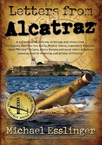 Letters from Alcatraz: A Collection of Letters, Interviews, and Views from James Whitey Bulger, Al Capone, Mickey Cohen, Machine Gun Kelly, and Prison Officials Both in and Outside of Alcatraz. (Paperback)