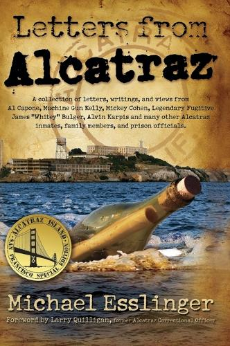 Letters from Alcatraz: A Collection of Letters, Interviews, and Views from James Whitey Bulger, Al Capone, Mickey Cohen, Machine Gun Kelly, and Prison Officials Both in and Outside of Alcatraz. (Hardback)