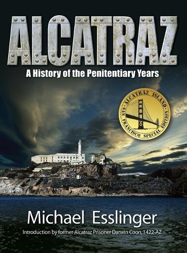 Alcatraz: A History of the Penitentiary Years (Hardback)
