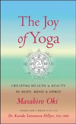 The Joy of Yoga: Creating Health & Beauty in Body, Mind & Spirit (Paperback)