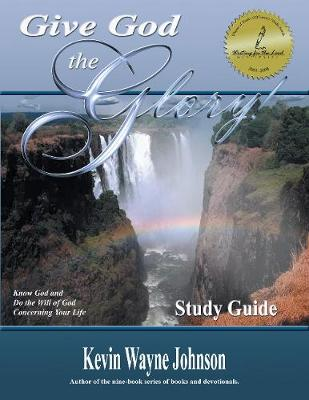 Give God the Glory! STUDY GUIDE - Know God and Do the Will of God Concerning Your Life (Paperback)