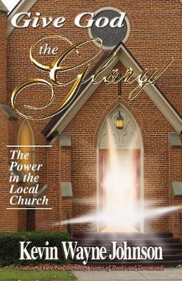 Give God the Glory! The Power in the Local Church (Hardback)